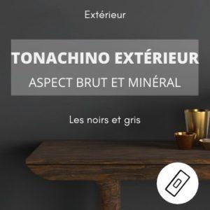 TONACHINO EXTERIEUR les noirs et gris – aspect brut et minéral